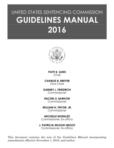 UNITED STATES SENTENCING COMMISSION Guidelines MANUAL 2016: United States Sentencing Comission