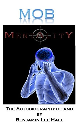 Mob Mentality: The Autobiography of and by Benjamin Lee Hall: Mr. Benjamin Lee Hall