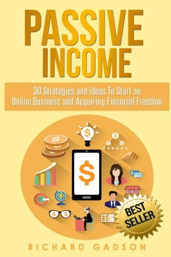 Passive Income: 30 Strategies and Ideas to Start an Online Business and Acquiring Financial Freedom 9781539993148 Are You Sick And Tired Of Your 9-5 Job? Do you want your money making for you? Do you want your money on autopilot why your out enjoying