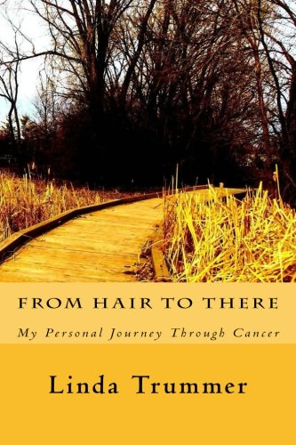 From Hair to There: A Personal Journey Through Cancer: Linda M. Trummer