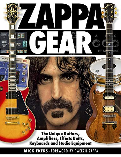 9781540012029: Zappa Gear: The Unique Guitars, Amplifiers, Effects Units, Keyboards and Studio Equipment