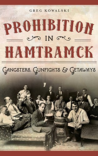 9781540202062: Prohibition in Hamtramck: Gangsters, Gunfights & Getaways