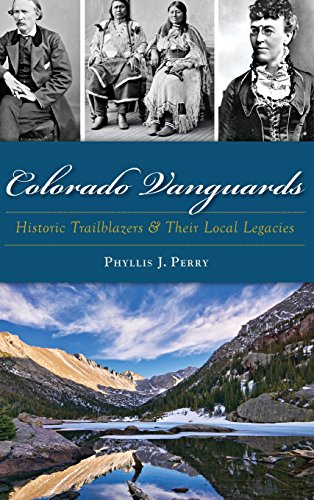 9781540203212: Colorado Vanguards: Historic Trailblazers and Their Local Legacies