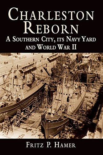 9781540203618: Charleston Reborn: A Southern City, Its Navy Yard and World War II