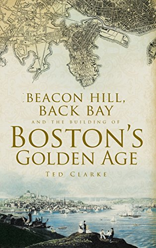9781540204264: Beacon Hill, Back Bay and the Building of Boston's Golden Age