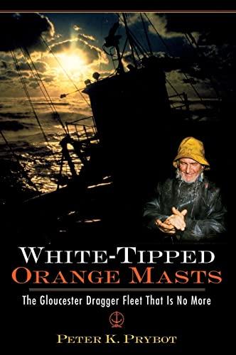 White-Tipped Orange Masts: The Gloucester Dragger Fleet: Prybot, Peter