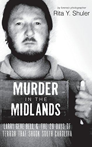 9781540204622: Murder in the Midlands: Larry Gene Bell and the 28 Days of Terror That Shook South Carolina