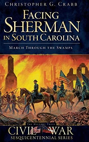 9781540204950: Facing Sherman in South Carolina: March Through the Swamps