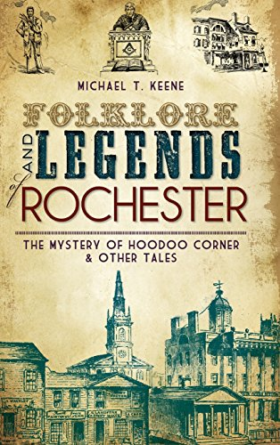 9781540205612: Folklore and Legends of Rochester: The Mystery of Hoodoo Corner & Other Tales