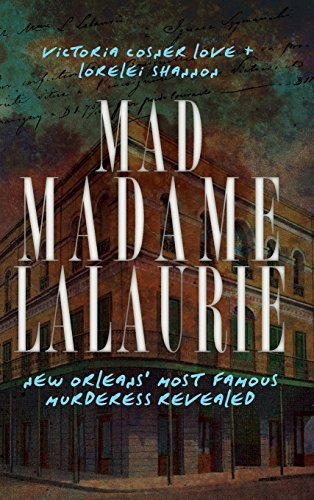 9781540205681: Mad Madame Lalaurie: New Orleans' Most Famous Murderess Revealed