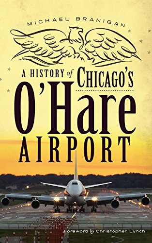 9781540206466: A History of Chicago's O'Hare Airport