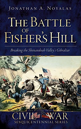 9781540206503: The Battle of Fisher's Hill: Breaking the Shenandoah Valley's Gibraltar