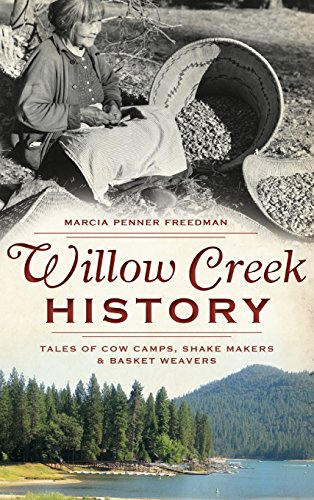 9781540207104: Willow Creek History: Tales of Cow Camps, Shake Makers & Basket Weavers