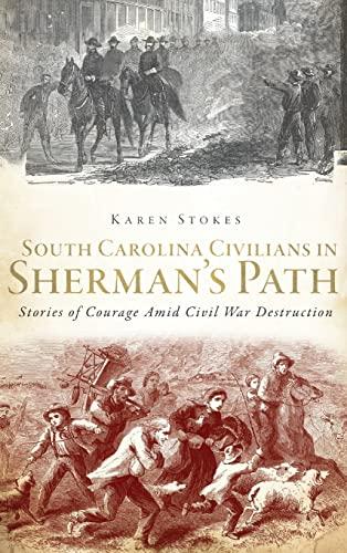 9781540207319: South Carolina Civilians in Sherman's Path: Stories of Courage Amid Civil War Destruction