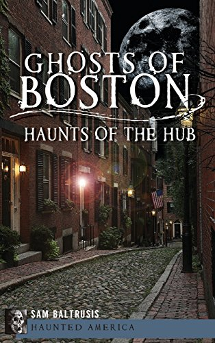 9781540207500: Ghosts of Boston: Haunts of the Hub