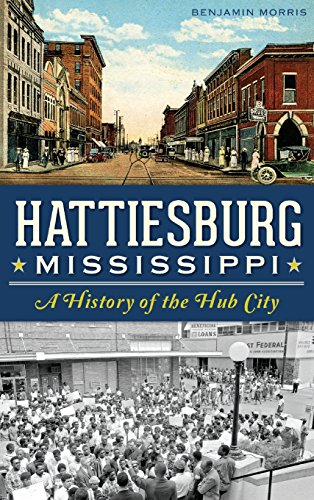 9781540209054: Hattiesburg, Mississippi: A History of the Hub City