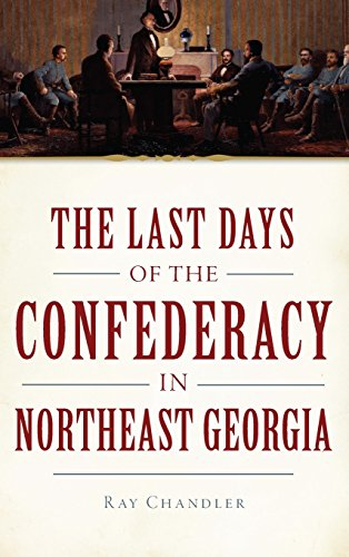 9781540209535: The Last Days of the Confederacy in Northeast Georgia