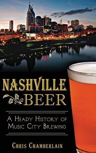 9781540210449: Nashville Beer: A Heady History of Music City Brewing