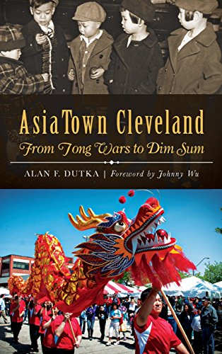 9781540210517: Asiatown Cleveland: From Tong Wars to Dim Sum