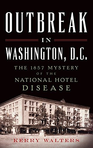 9781540211163: Outbreak in Washington, D.C.: The 1857 Mystery of the National Hotel Disease