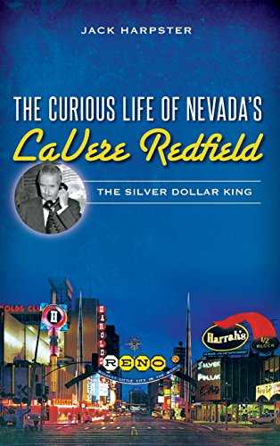9781540211668: The Curious Life of Nevada's Lavere Redfield: The Silver Dollar King