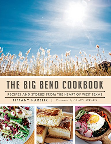 9781540211835: The Big Bend Cookbook: Recipes and Stories from the Heart of West Texas