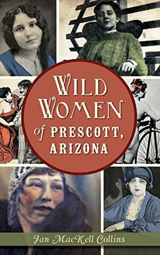 9781540213051: Wild Women of Prescott, Arizona