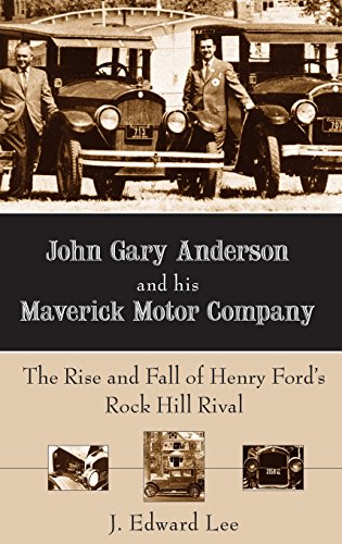 9781540217660: John Gary Anderson and His Maverick Motor Company: The Rise and Fall of Henry Ford's Rock Hill Rival