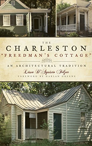 The Charleston Freedman's Cottage: An Architectural Tradition: Lissa D'Aquisto Felzer