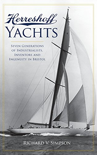 Herreshoff Yachts: Seven Generations of Industrialists, Inventors: Simpson, Richard V.