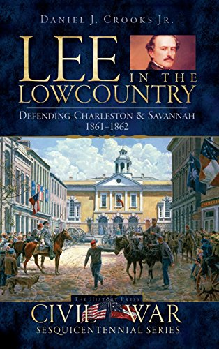 9781540219411: Lee in the Lowcountry: Defending Charleston & Savannah 1861-1862
