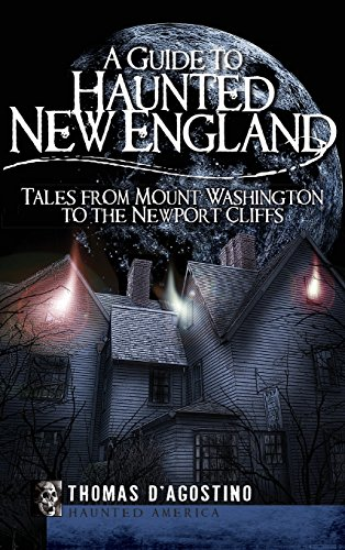 9781540219473: A Guide to Haunted New England: Tales from Mount Washington to the Newport Cliffs