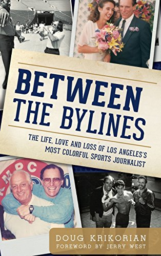9781540221438: Between the Bylines: The Life, Love and Loss of Los Angeles's Most Colorful Sports Journalist