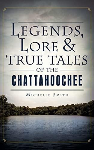 9781540221551: Legends, Lore & True Tales of the Chattahoochee
