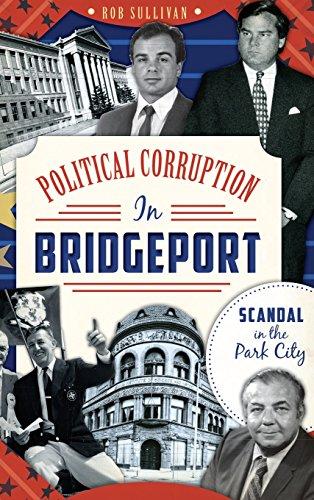 9781540222466: Political Corruption in Bridgeport: Scandal in the Park City