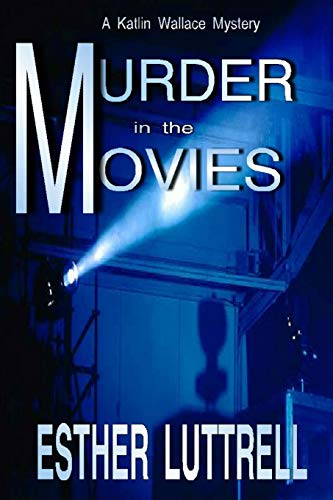 9781540305916: Murder in the Movies: Volume 1 (A Katlin Wallace Mystery)