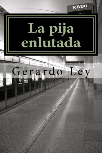 La pija enlutada (Spanish Edition): Ley, Gerardo