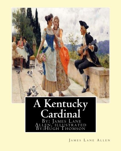 A Kentucky Cardinal. by: James Lane Allen,: Allen, James Lane