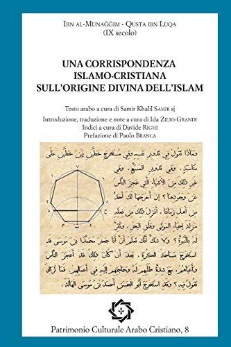 Una Corrispondenza Islamo-cristiana Sull'origine Divina Dell'islam: Luqa, Qusta Ibn/