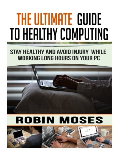 The Ultimate Guide to Healthy Computing: Stay: Robin Moses