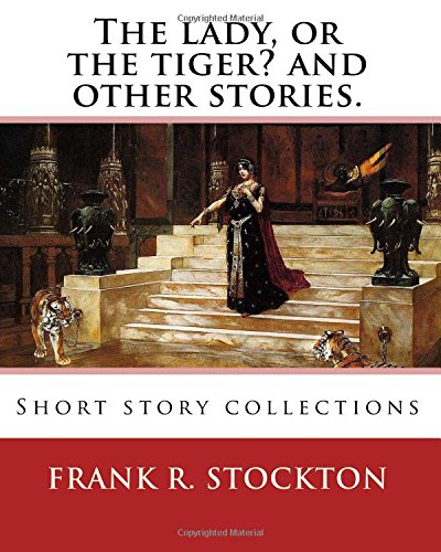 9781540351227: The lady, or the tiger? and other stories. By: Frank R. Stockton: Short story collections