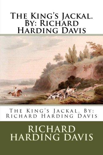 The King s Jackal. by: Richard Harding: Richard Harding Davis