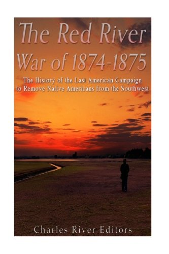 The Red River War of 1874-1875: The: Charles River Editors