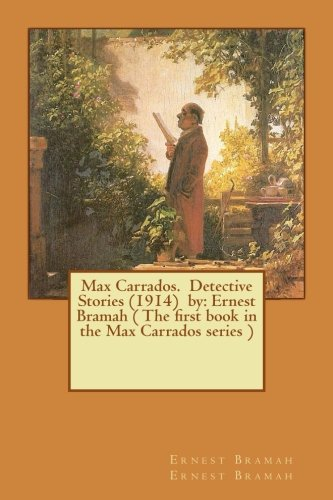 9781540371089: Max Carrados. Detective Stories (1914) by: Ernest Bramah ( The first book in the Max Carrados series )