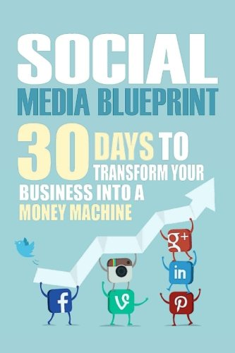 Social Media Blueprint: 30 Days To Transform Your Business Into A Money Machine (The Socia: Peter ...