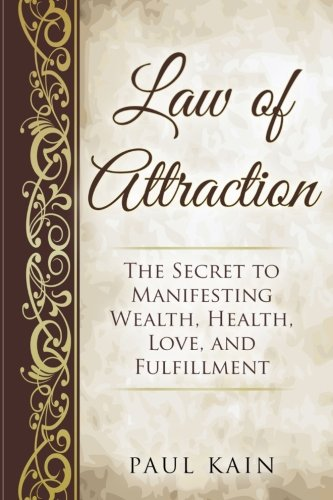 Law of Attraction: The Secret to Manifesting: Paul Kain