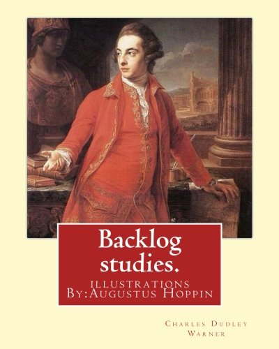 Backlog Studies. by: Charles Dudley Warner, Illustrations: Charles Dudley Warner,