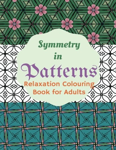Symmetry in Patterns Relaxing Colouring Book for Adults: Tasnim Ghumra
