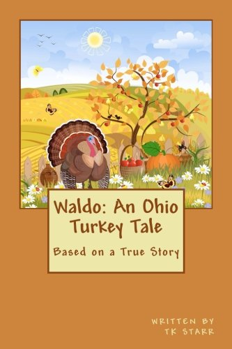 Waldo: An Ohio Turkey Tale: Based on a True Story: T K Starr