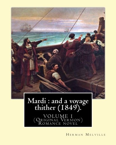 Mardi: And a Voyage Thither (1849). By: Herman Melville